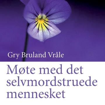 Møte med det selvmordstruede menneske med Gry Bruland Vråle